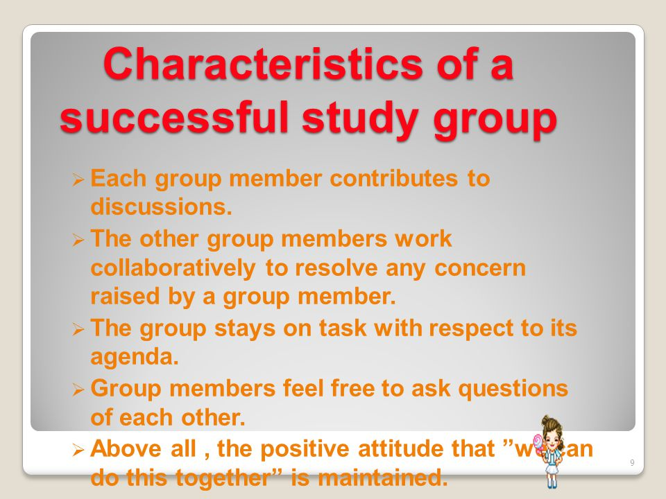 Characteristics of a successful study group  Each group member contributes to discussions.  The other group members work collaboratively to resolve