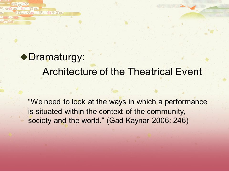 " Dramaturgy: Architecture of the Theatrical Event ""We need to look at the ways in which a performance is situated within the context of the community"