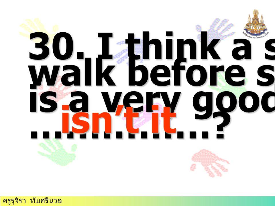 ครูรุจิรา ทับศรีนวล 30.I think a short walk before supper is a very good idea, …………….