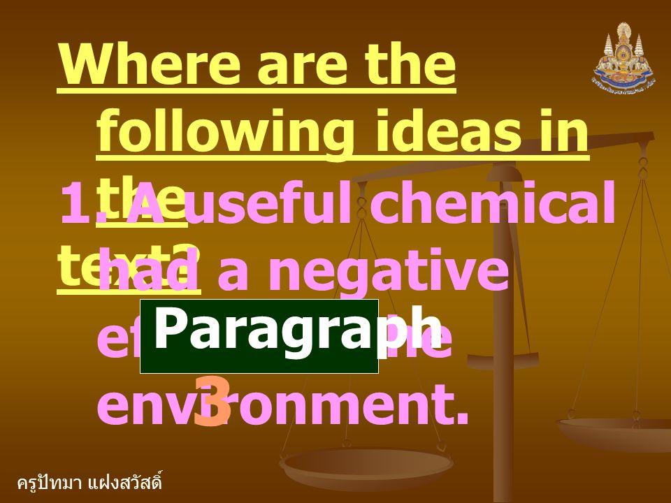 ครูปัทมา แฝงสวัสดิ์ Where are the following ideas in the text? 1. A useful chemical had a negative effect on the environment. Paragraph 3