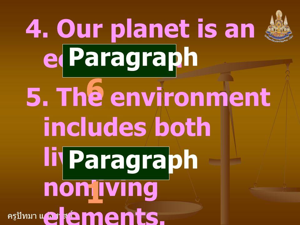 ครูปัทมา แฝงสวัสดิ์ 4. Our planet is an ecosystem. Paragraph 6 5. The environment includes both living and nonliving elements. Paragraph 1