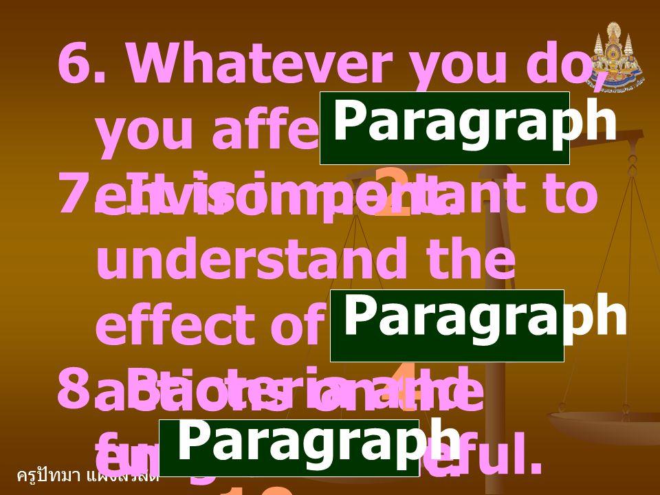 ครูปัทมา แฝงสวัสดิ์ 6. Whatever you do, you affect the environment. Paragraph 2 7. It is important to understand the effect of our actions on the envi
