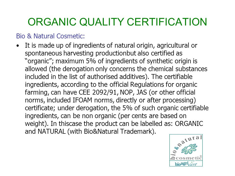ORGANIC QUALITY CERTIFICATION Bio & Natural Cosmetic: It is made up of ingredients of natural origin, agricultural or spontaneous harvesting productio