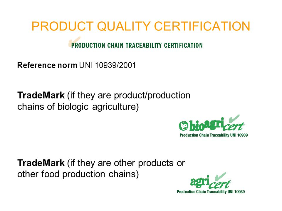 PRODUCT QUALITY CERTIFICATION Reference norm UNI 10939/2001 TradeMark (if they are product/production chains of biologic agriculture) TradeMark (if th