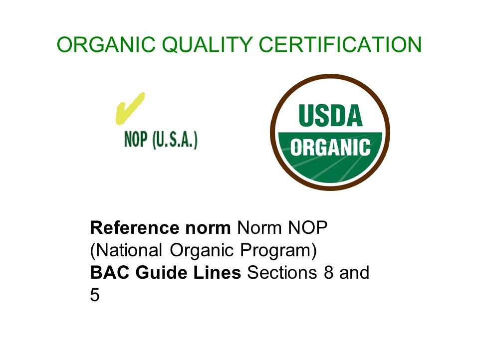 ORGANIC QUALITY CERTIFICATION Reference norm Norm JAS Organic (Japan Agriculture Standards) BAC Guide Lines Sections 9 and 5