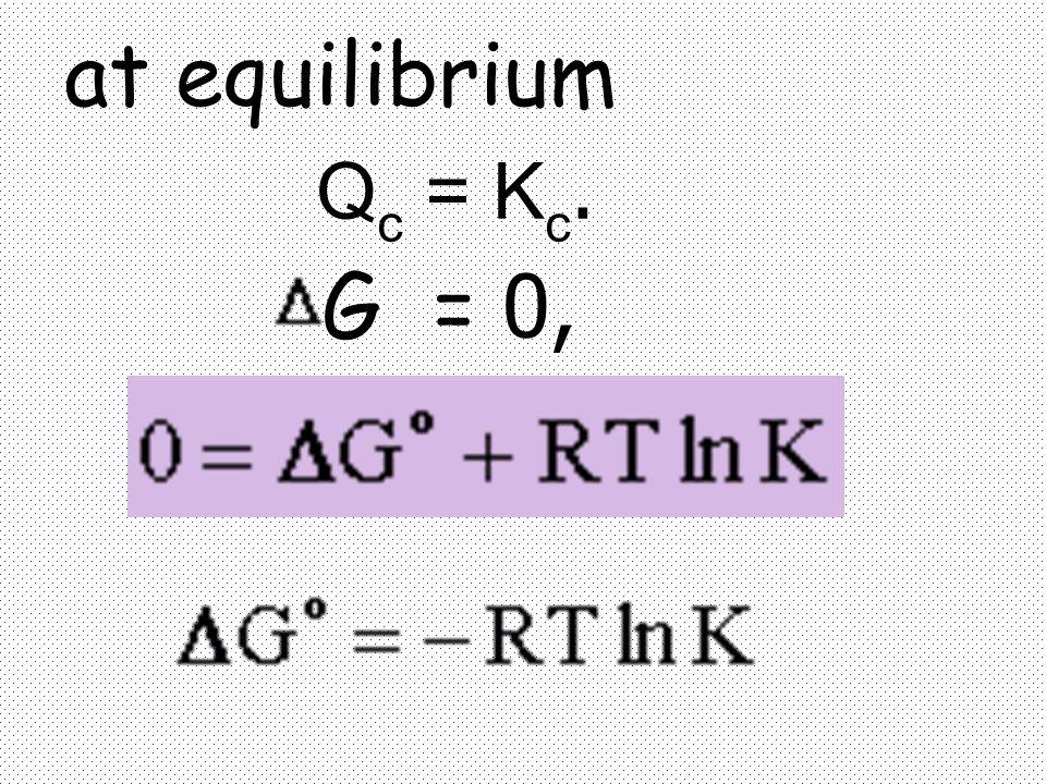 Q c = K c. G = 0, at equilibrium