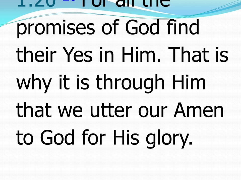 2 Corinthians โครินธ์ 1:20 20 For all the promises of God find their Yes in Him.