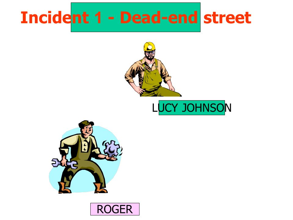 Incident 1 - Dead-end street LUCY JOHNSON ROGER