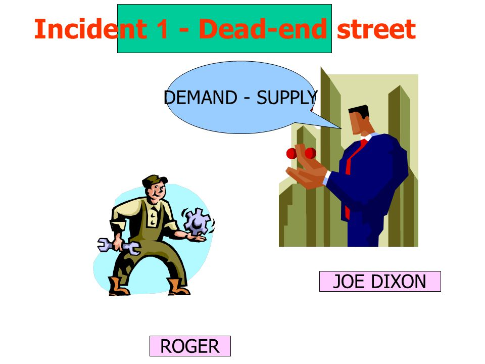 Incident 1 - Dead-end street ROGER JOE DIXON DEMAND - SUPPLY