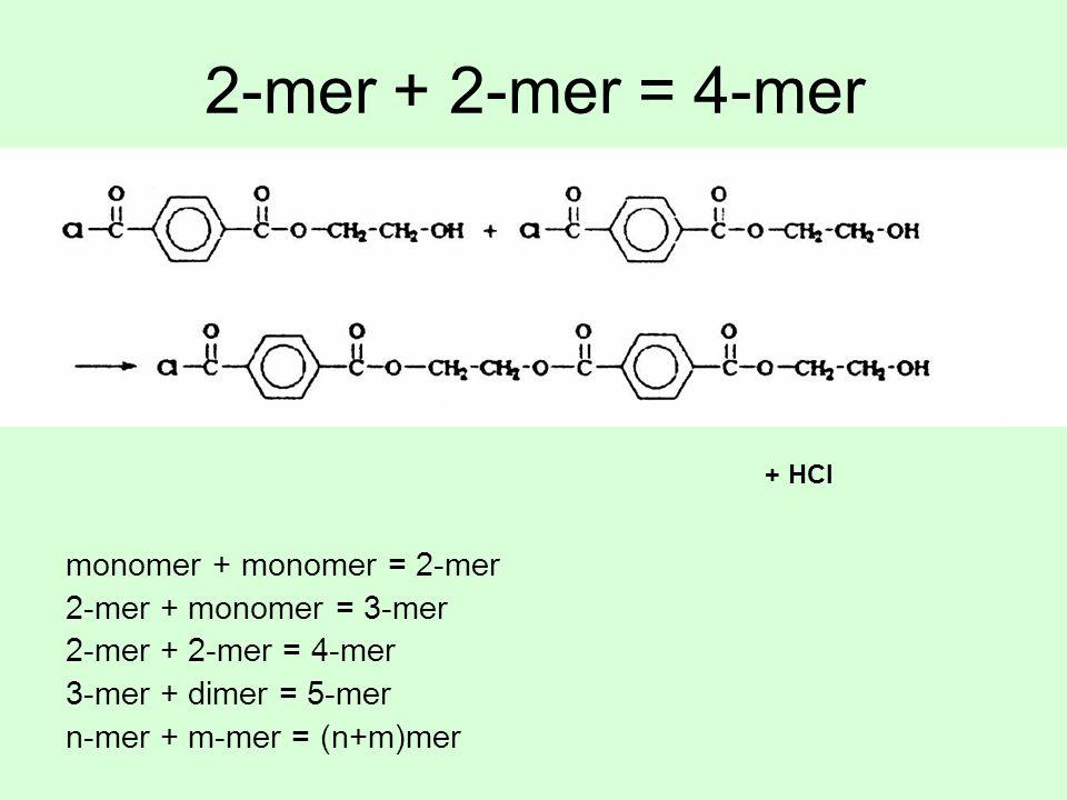 2-mer + 2-mer = 4-mer + HCl monomer + monomer = 2-mer 2-mer + monomer = 3-mer 2-mer + 2-mer = 4-mer 3-mer + dimer = 5-mer n-mer + m-mer = (n+m)mer