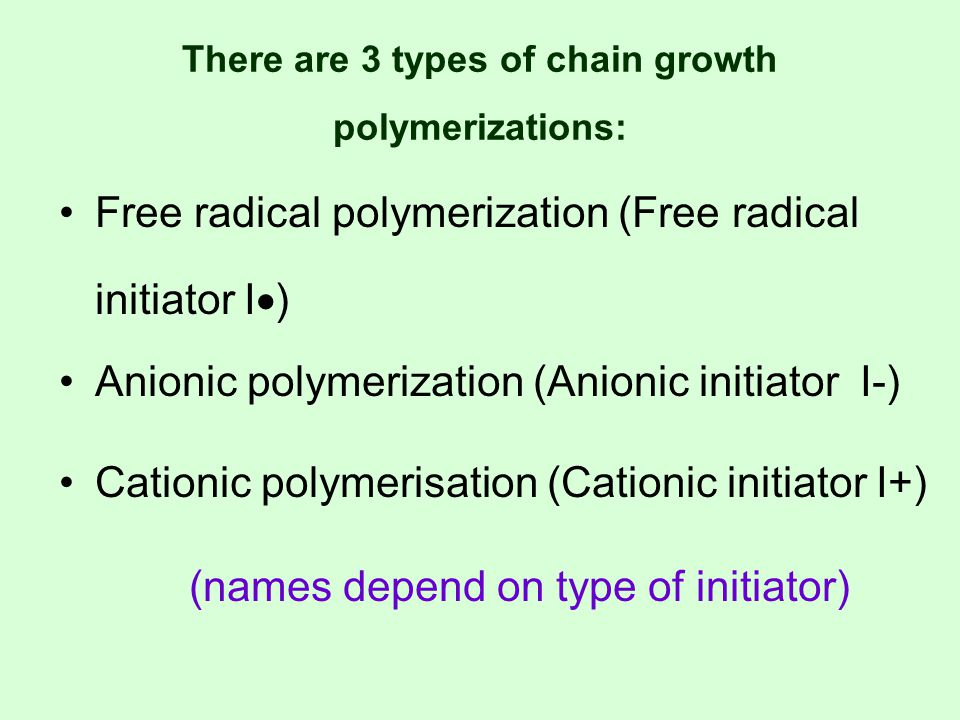 Free radical polymerization Initiator peroxide (ROOR, HOOH) Azo compound (-N=N-) easily decompose into 2 free radicals when exposed to heat H 3 C – C CH 3 CN N + + C - CH 3 CH 3 CN C – O – O - C O O + O C – O O - C O O C – O O C O + H 3 C – C – N = N – C - CH 3 CH 3 CN