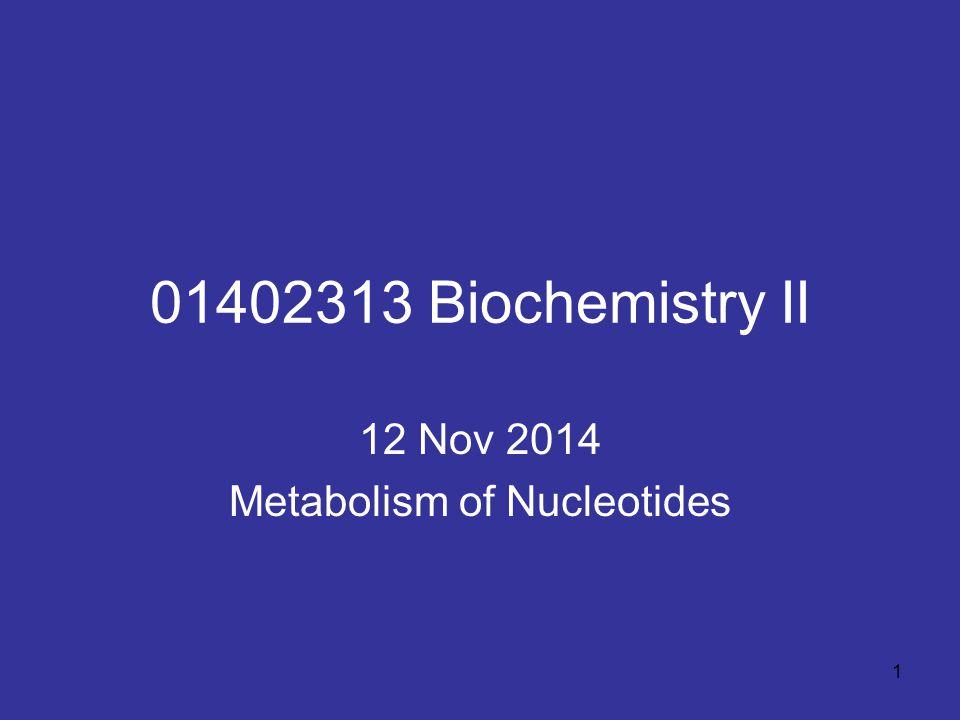 1 01402313 Biochemistry II 12 Nov 2014 Metabolism of Nucleotides