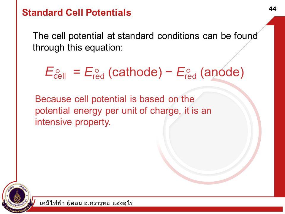 เคมีไฟฟ้า ผู้สอน อ. ศราวุทธ แสงอุไร 44 Standard Cell Potentials The cell potential at standard conditions can be found through this equation: E cell 