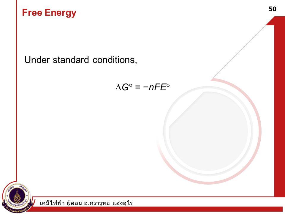 เคมีไฟฟ้า ผู้สอน อ. ศราวุทธ แสงอุไร 50 Free Energy Under standard conditions,  G  = −nFE 