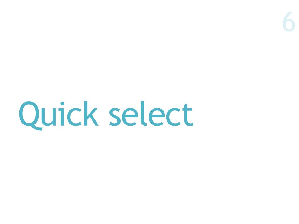 Quick select 6