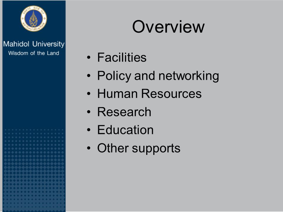 Overview Facilities Policy and networking Human Resources Research Education Other supports