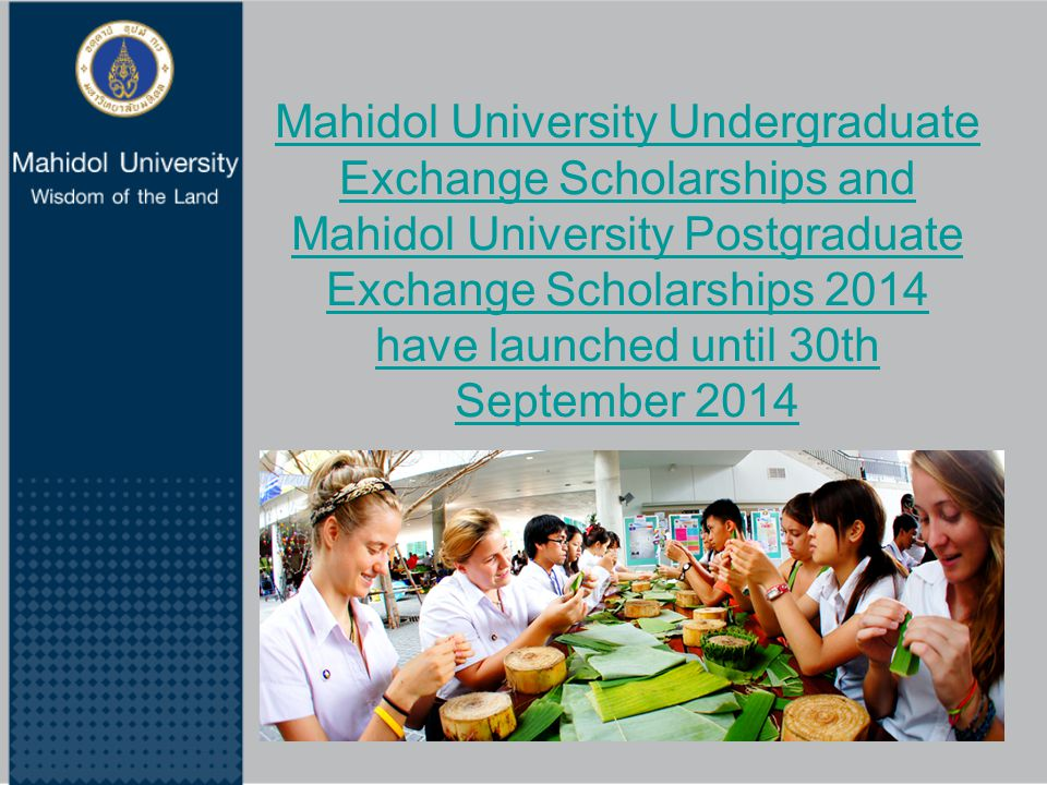 Mahidol University Undergraduate Exchange Scholarships and Mahidol University Postgraduate Exchange Scholarships 2014 have launched until 30th September 2014
