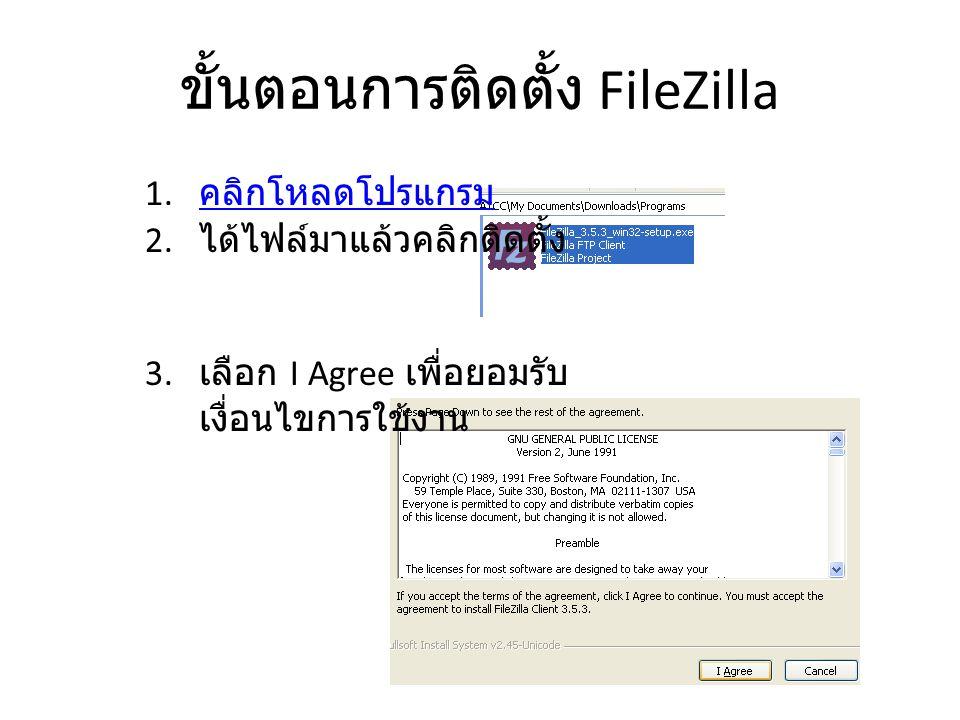 ขั้นตอนการติดตั้ง FileZilla 1. คลิกโหลดโปรแกรม คลิกโหลดโปรแกรม 2. ได้ไฟล์มาแล้วคลิกติดตั้ง 3. เลือก I Agree เพื่อยอมรับ เงื่อนไขการใช้งาน
