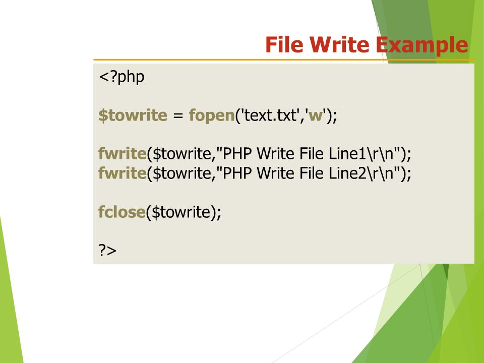File Write Example <?php $towrite = fopen( text.txt , w ); fwrite($towrite, PHP Write File Line1\r\n ); fwrite($towrite, PHP Write File Line2\r\n ); fclose($towrite); ?>