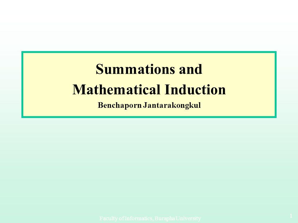Faculty of Informatics, Burapha University 11 Summations and Mathematical Induction Benchaporn Jantarakongkul