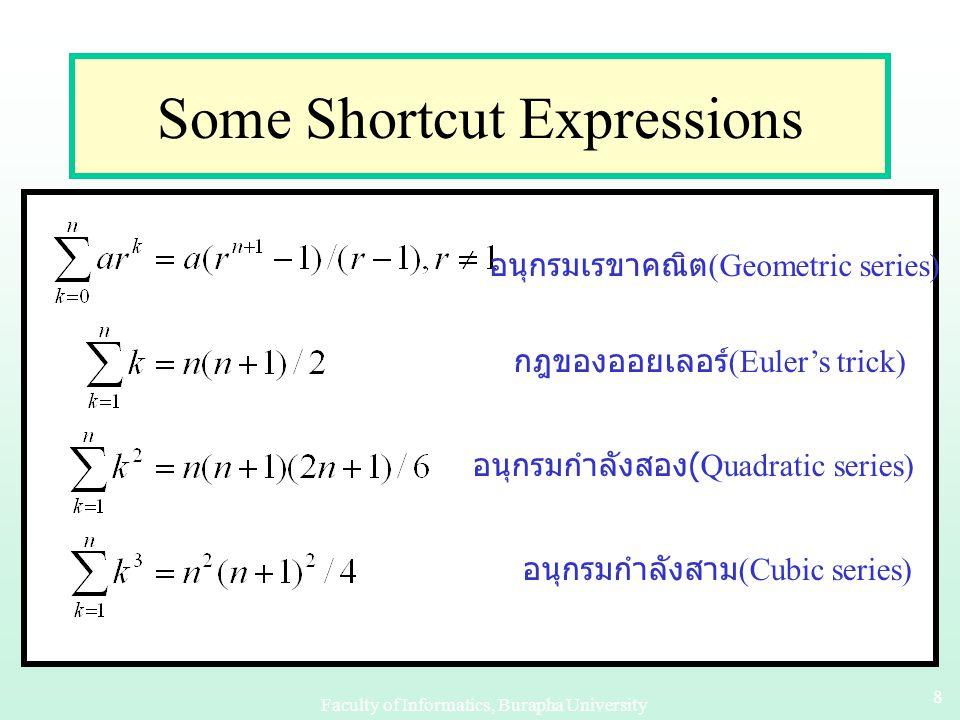 Faculty of Informatics, Burapha University 88 Some Shortcut Expressions อนุกรมเรขาคณิต (Geometric series) กฎของออยเลอร์ (Euler's trick) อนุกรมกำลังสอง (Quadratic series) อนุกรมกำลังสาม (Cubic series)
