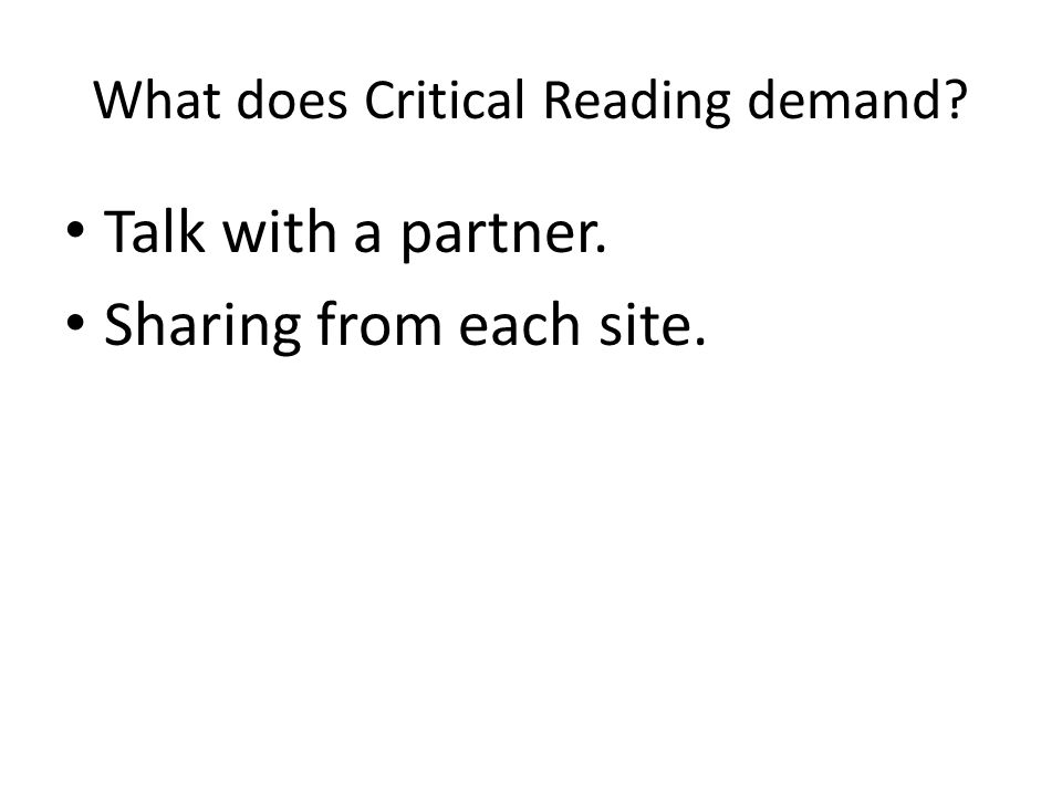What does Critical Reading demand? Talk with a partner. Sharing from each site.