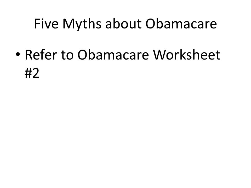 Five Myths about Obamacare Refer to Obamacare Worksheet #2