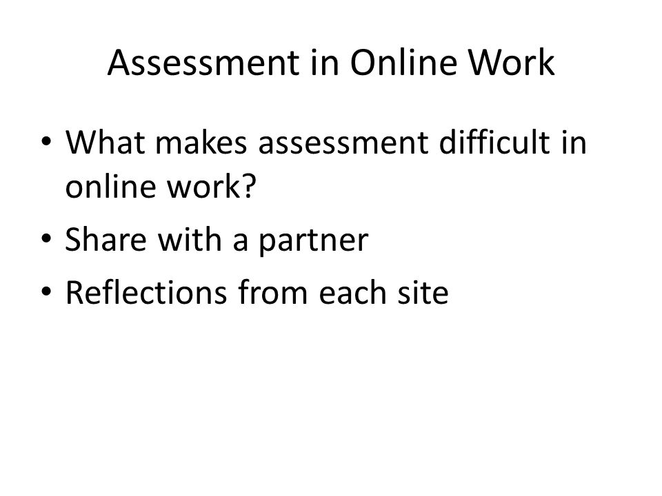 Assessment in Online Work What makes assessment difficult in online work.