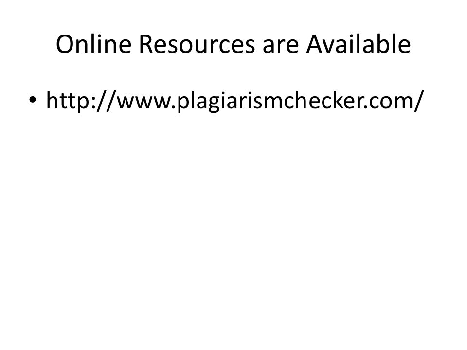 Online Resources are Available http://www.plagiarismchecker.com/
