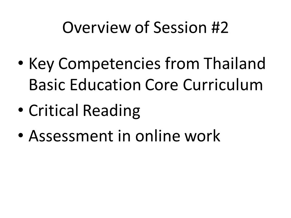 Overview of Session #2 Key Competencies from Thailand Basic Education Core Curriculum Critical Reading Assessment in online work
