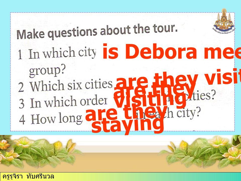 ครูรุจิรา ทับศรีนวล is Debora meeting the are they visiting.