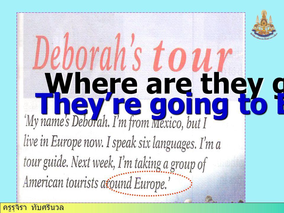 ครูรุจิรา ทับศรีนวล Where are they going They're going to Europe.