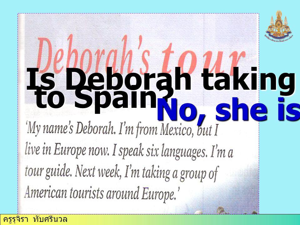 ครูรุจิรา ทับศรีนวล Is Deborah taking them to Spain to Spain No, she isn't.