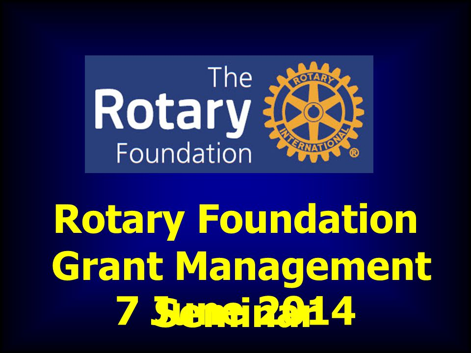 Rotary Foundation Grant Management Seminar 7 June 2014