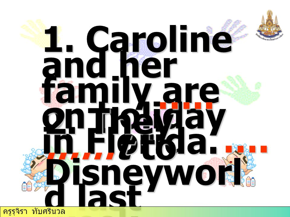 1. Caroline and her family are on holiday in Florida.
