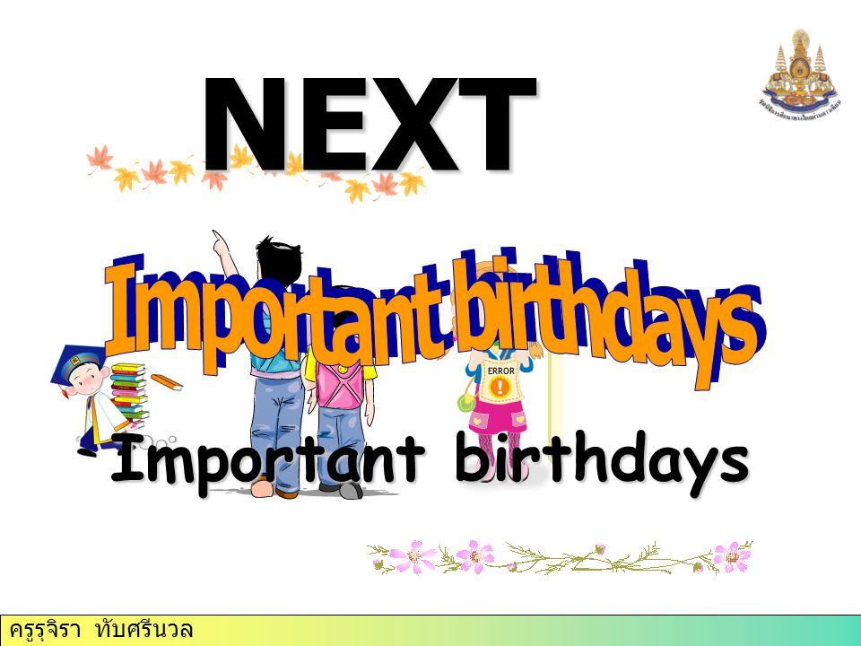 NEXT Important birthdays ครูรุจิรา ทับศรีนวล