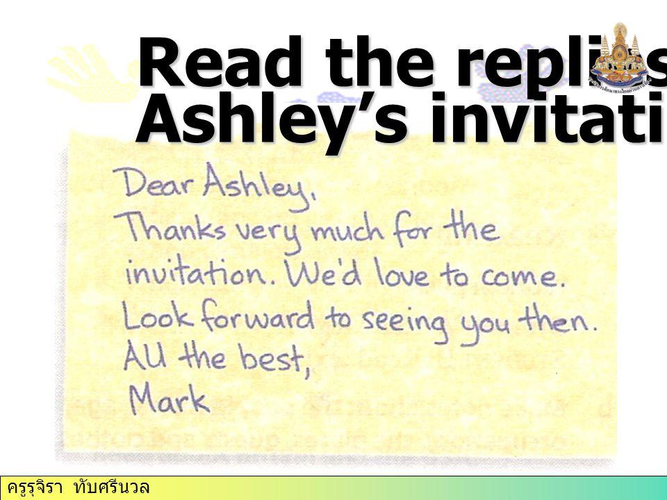Read the replies to Ashley's invitation. ครูรุจิรา ทับศรีนวล