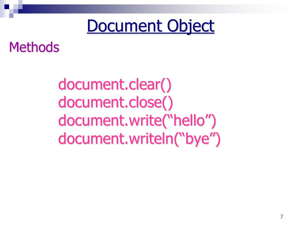 "7 document.clear() document.close() document.write(""hello"") document.writeln(""bye"") Methods Document Object"