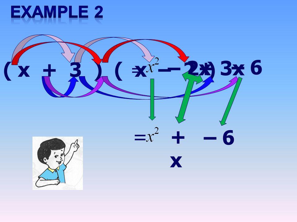 ( x + 3 ) ( x – 2 ) = – 2x+ 3x – 6 = +x+x