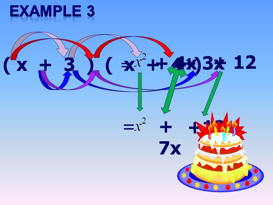 ( x + 3 ) ( x + 4 ) = + 4x+ 3x + 12 = + 7x