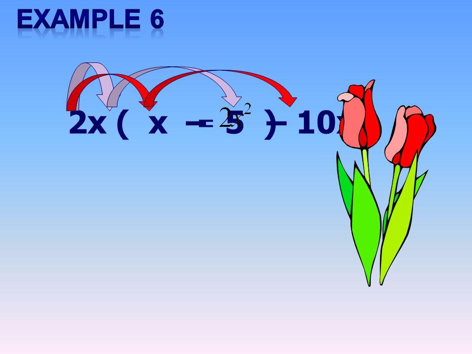 2x ( x – 5 ) = – 10x