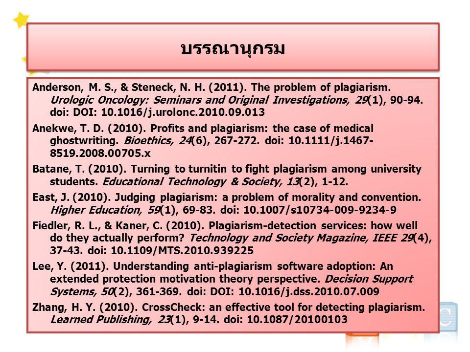 บรรณานุกรม Anderson, M. S., & Steneck, N. H. (2011). The problem of plagiarism. Urologic Oncology: Seminars and Original Investigations, 29(1), 90-94.