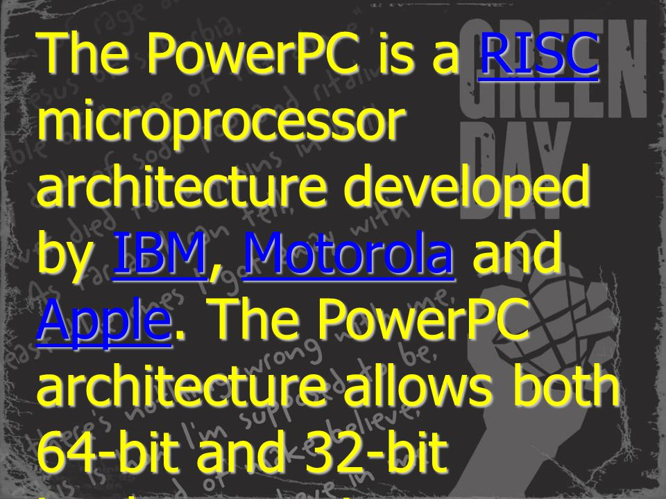 The PowerPC is a RISC microprocessor architecture developed by IBM, Motorola and Apple. The PowerPC architecture allows both 64-bit and 32-bit impleme
