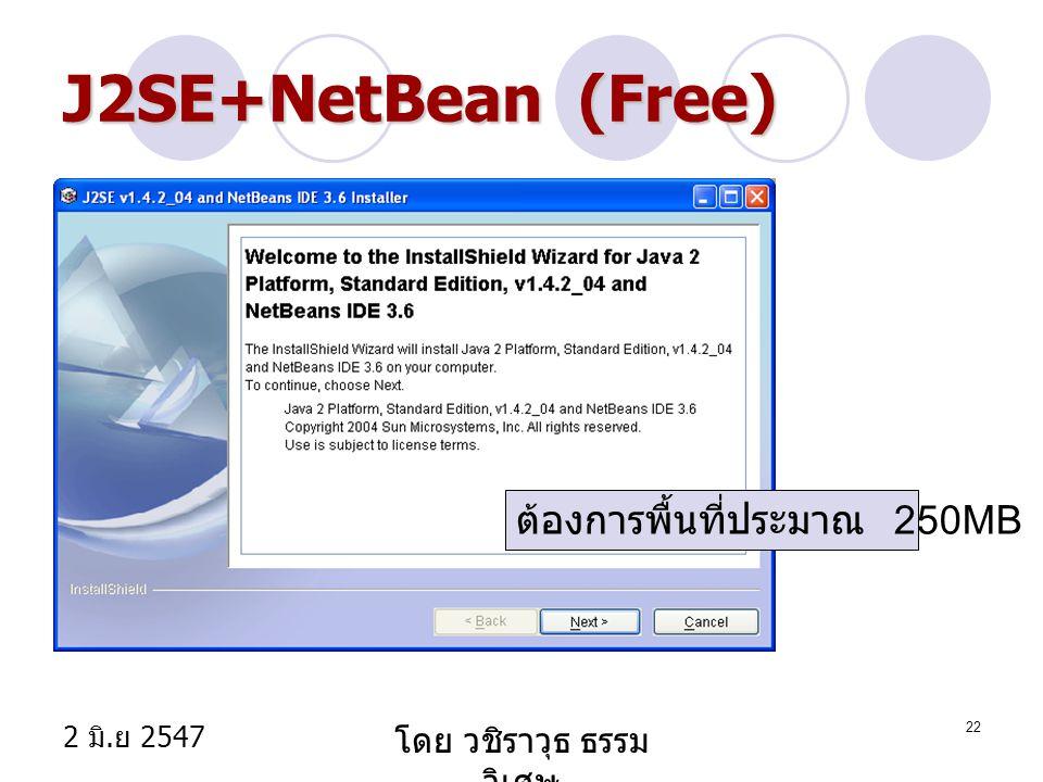 2 มิ. ย 2547 โดย วชิราวุธ ธรรม วิเศษ 22 J2SE+NetBean (Free) ต้องการพื้นที่ประมาณ 250MB