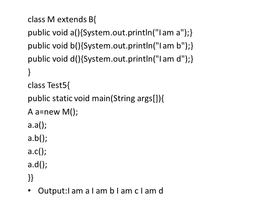 class M extends B{ public void a(){System.out.println(