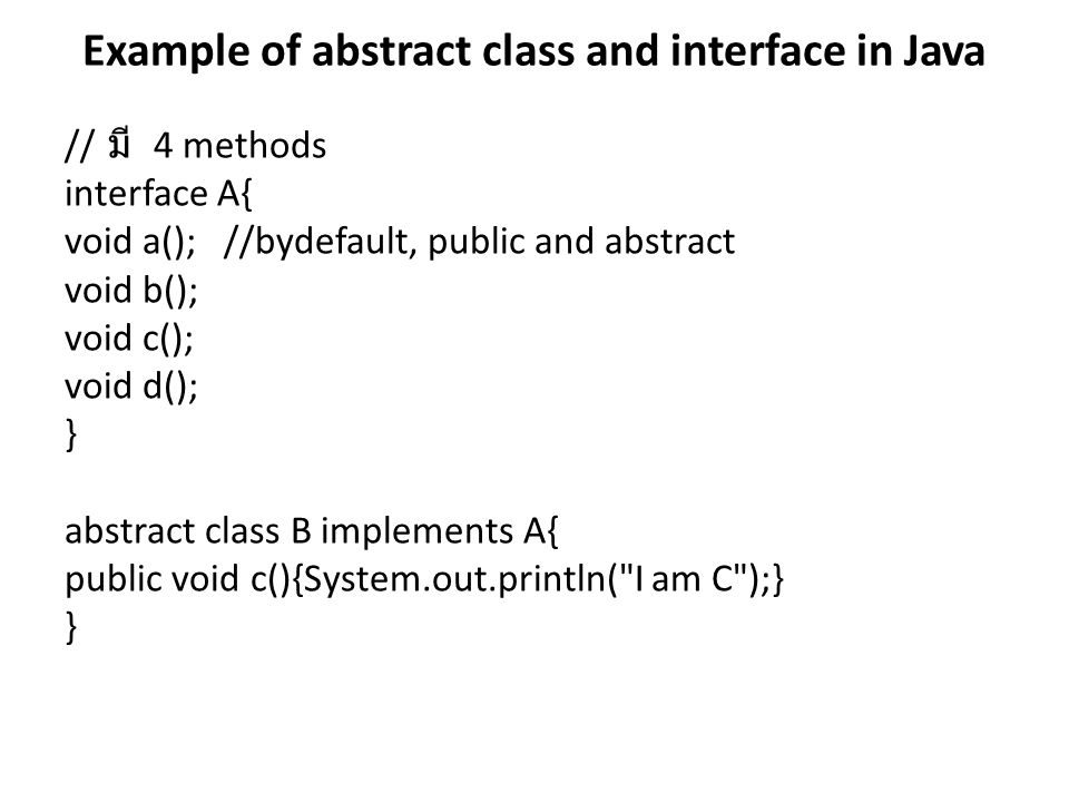 Example of abstract class and interface in Java // มี 4 methods interface A{ void a(); //bydefault, public and abstract void b(); void c(); void d();