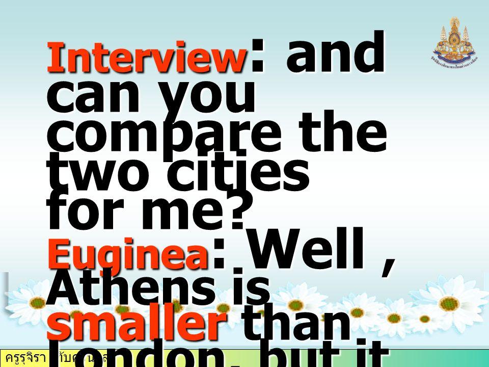 ครูรุจิรา ทับศรีนวล Interview : and can you compare the two cities for me.