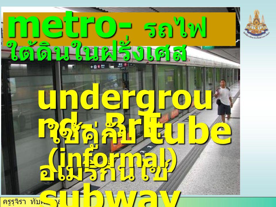 ครูรุจิรา ทับศรีนวล metro- รถไฟ ใต้ดินในฝรั่งเศส undergrou nd- BrE.