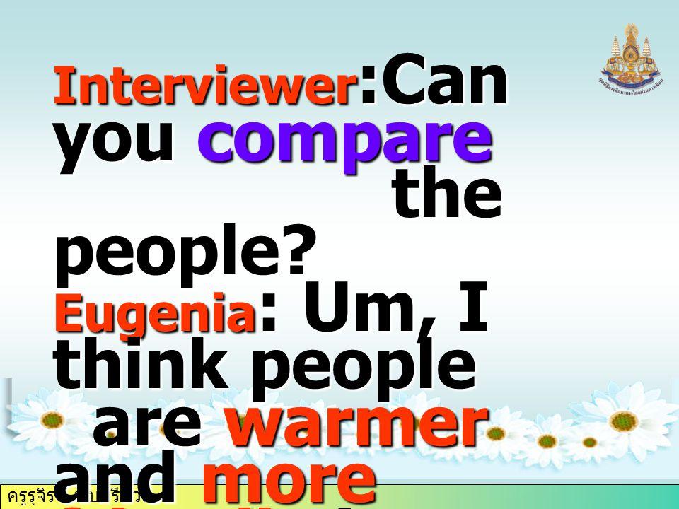 ครูรุจิรา ทับศรีนวล Interviewer :Can you compare the people.