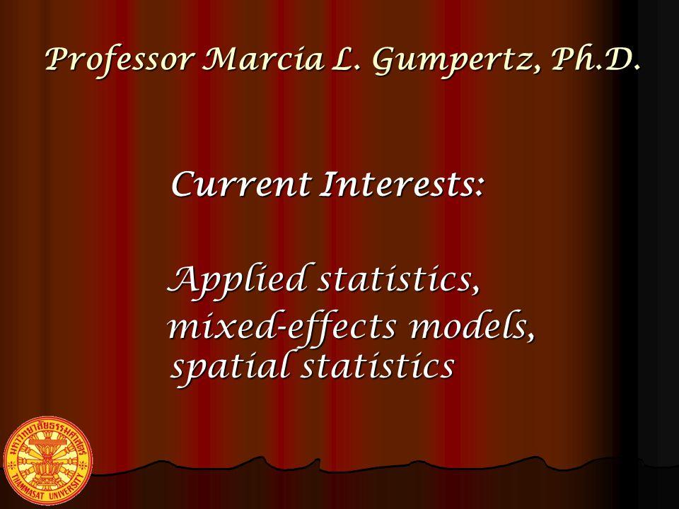 Professor Marcia L. Gumpertz, Ph.D. Consulting Liaison for Plant Pathology, Soil Science, Forestry